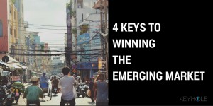 4 KEYS TO WINNING THE EMERGING MARKET
