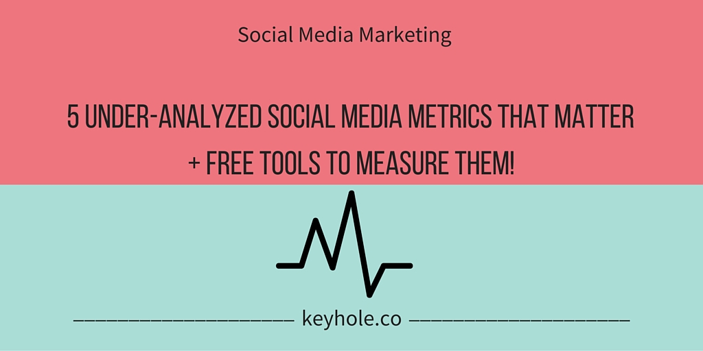 5 Under-Analyzed Social Media Metrics that Matter and Free Tools to Measure Them