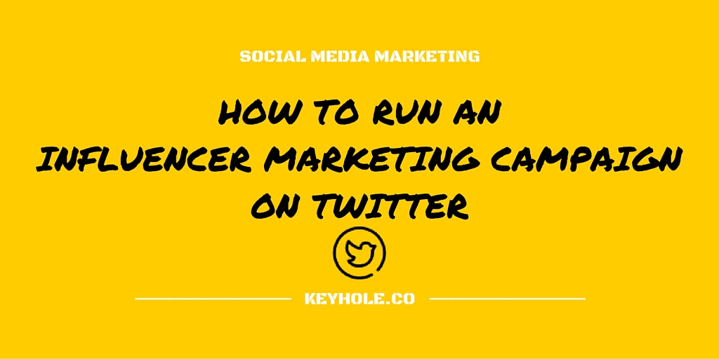 Run a Twitter Influencer Marketing Campaign