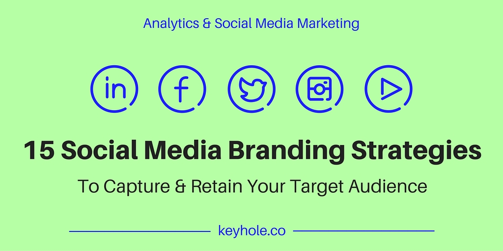 15 Social Media Branding Strategies to Capture and Retain Your Target Audience - Keyhole