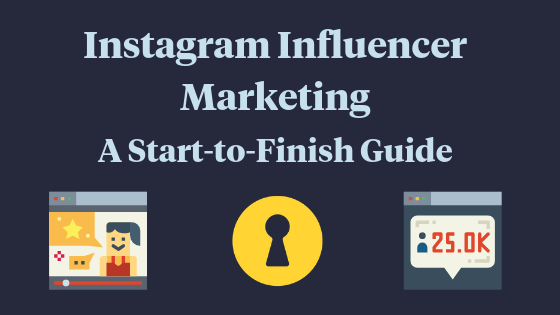 instagram influencer marketing: a start to finish guide