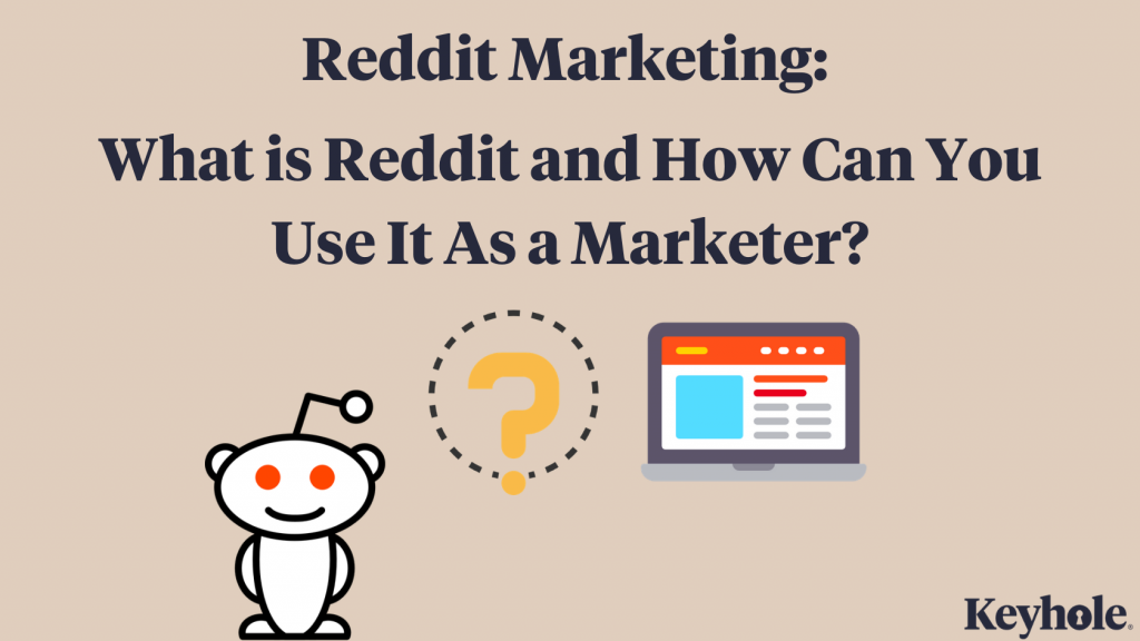 reddit marketing: what is reddit and how can i use it as a marketer?