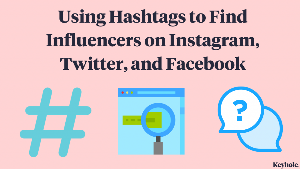 Using Hashtags to Find Influencers on Instagram, Twitter, and Facebook