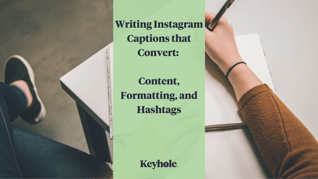 Writing Instagram Captions that Convert: Content, Formatting, and Hashtags