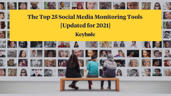 Top 25 Social Media Monitoring Tools in 2021 - Keyhole